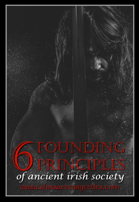 6 Founding Principles of Ancient Irish Society www.aliisaacstoryteller.com
