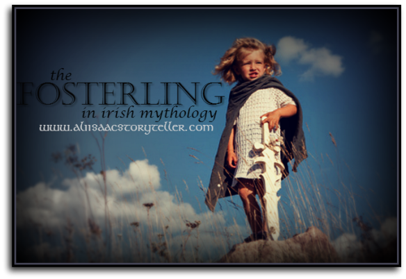 The Fosterling in Irish Mythology www.aliisaacstoryteller.com